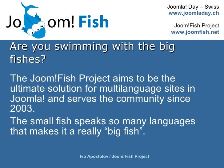 Are you swimming with the big fishes? <ul><li>The Joom!Fish Project aims to be the ultimate solution for multilanguage sit...