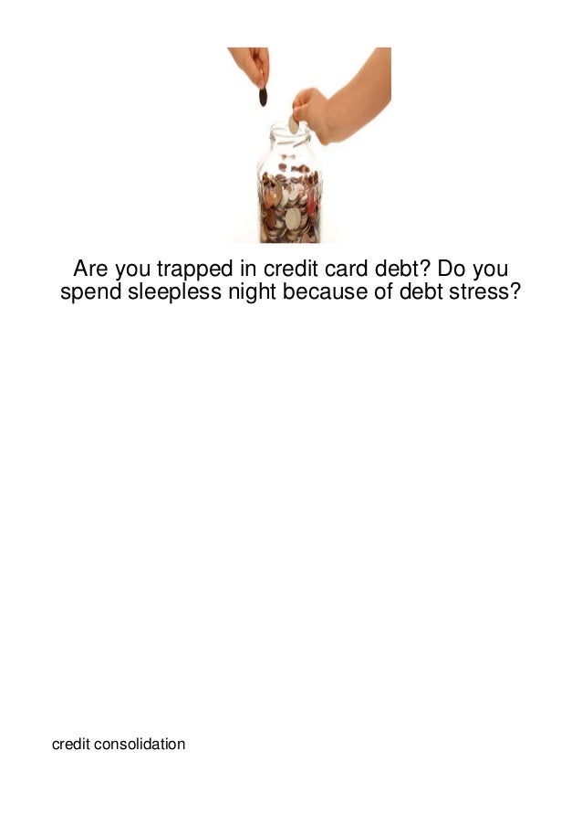 Are you trapped in credit card debt? Do you spend sleepless night because of debt stress?credit consolidation