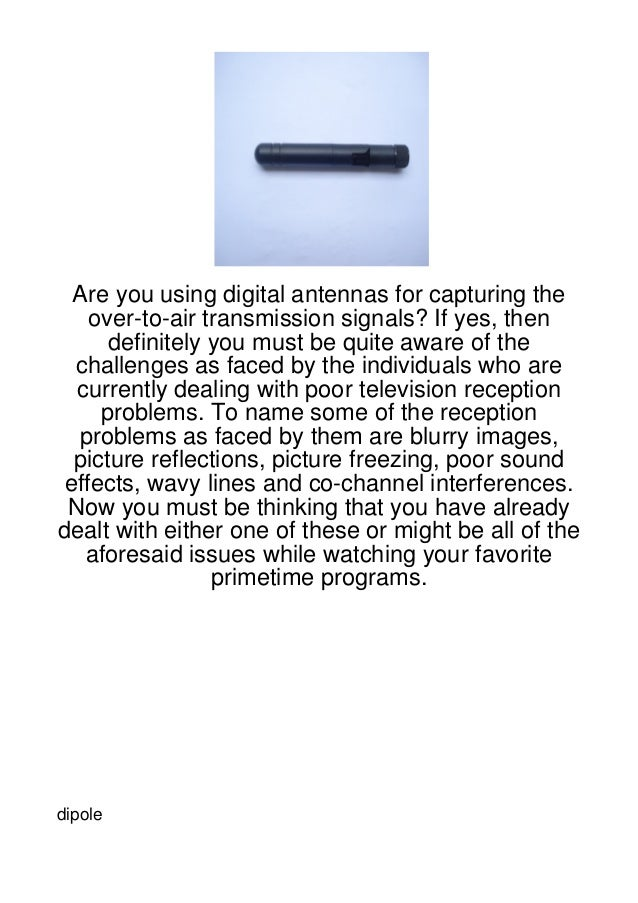 Are you using digital antennas for capturing the    over-to-air transmission signals? If yes, then      definitely you mus...