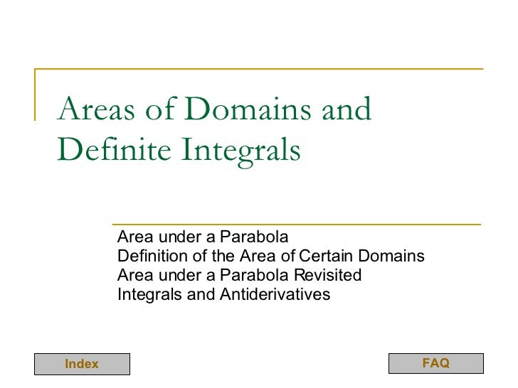 Areas of Domains and Definite Integrals Area under a Parabola Definition of the Area of Certain Domains Area under a Parab...