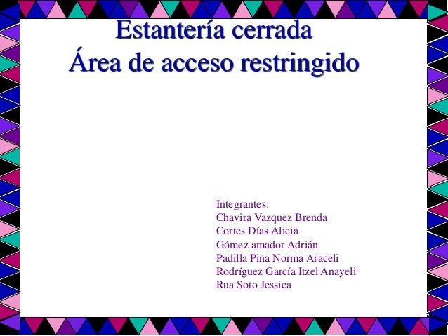 Area de acceso restringido estantera cerrada rea de acceso restringido integrantes chavira vazquez brenda cortes das alicia gmez amador altavistaventures Gallery