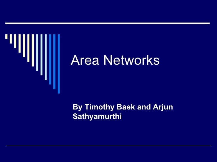 Area Networks By Timothy Baek and Arjun Sathyamurthi