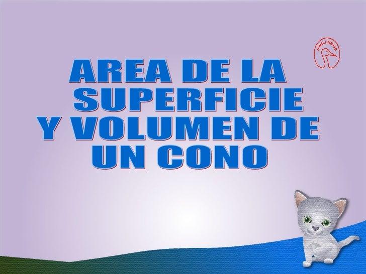 AREA DE LA SUPERFICIE Y VOLUMEN DE UN CONO