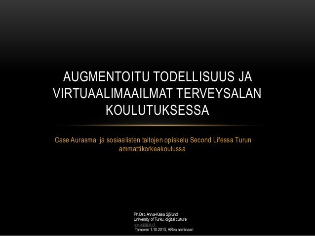 Case Aurasma ja sosiaalisten taitojen opiskelu Second Lifessa Turun ammattikorkeakoulussa AUGMENTOITU TODELLISUUS JA VIRTU...