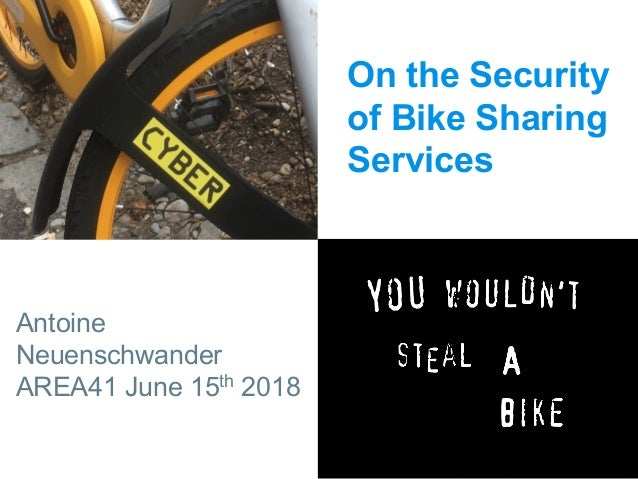 On the Security of Bike Sharing Services Antoine Neuenschwander AREA41 June 15th 2018