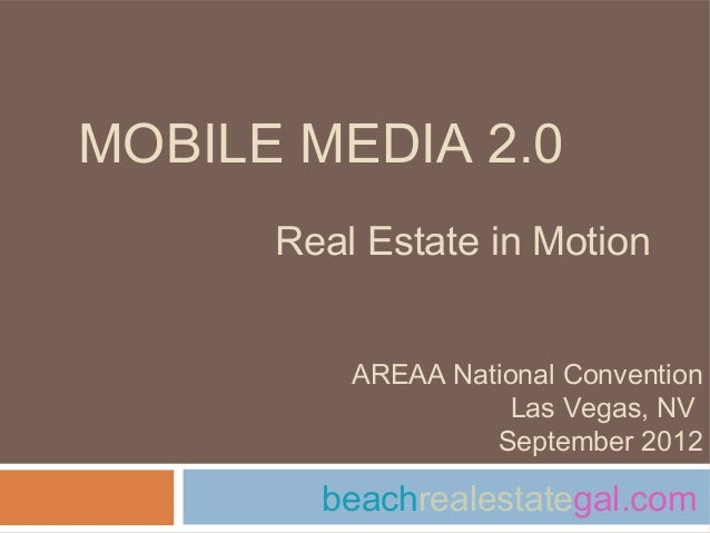 MOBILE MEDIA 2.0      Real Estate in Motion          AREAA National Convention                    Las Vegas, NV           ...
