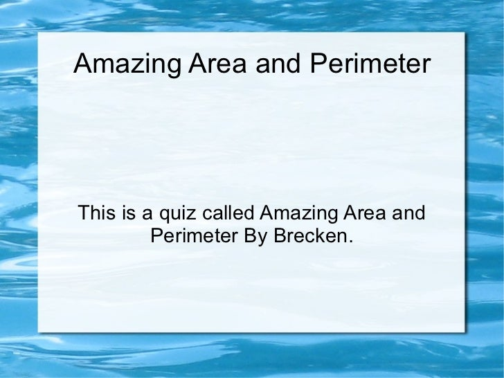 Amazing Area and Perimeter This is a quiz called Amazing Area and Perimeter By Brecken.