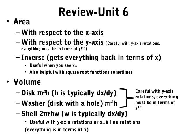 Review-Unit 6• Area  – With respect to the x-axis  – With respect to the y-axis (Careful with y-axis rotations,    everyth...
