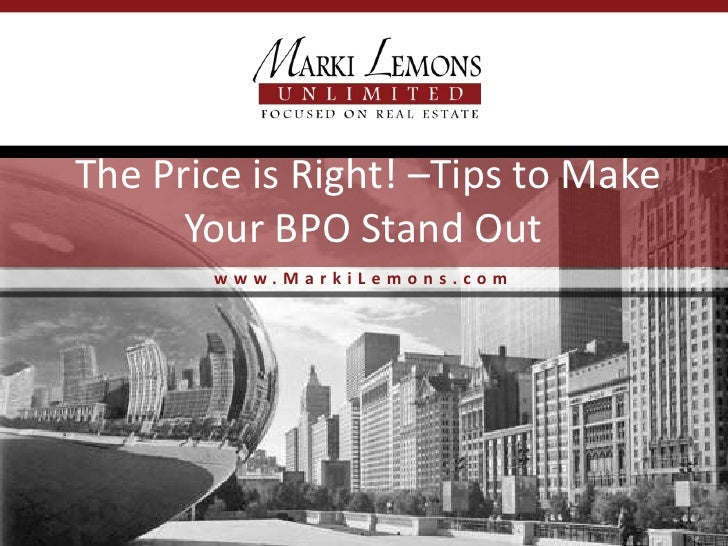 The Price is Right! –Tips to Make      Your BPO Stand Out       www.MarkiLemons.com