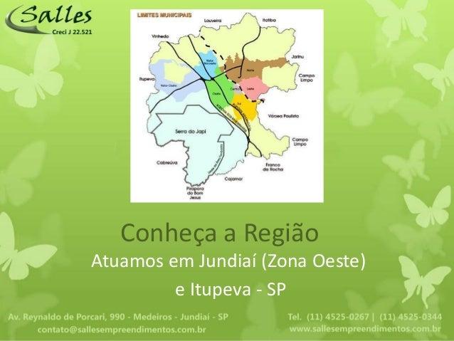 Conheça a RegiãoAtuamos em Jundiaí (Zona Oeste)         e Itupeva - SP