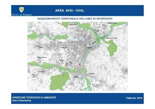 DIREZIONE TERRITORIO E AMBIENTE Area Urbanistica AREA AVIO - OVAL Febbraio 2016 INQUADRAMENTO TERRITORIALE DELL'AREA DI IN...