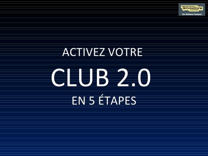 ACTIVEZ VOTRE  CLUB 2.0  EN 5 ÉTAPES