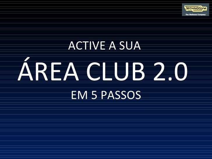 ACTIVE A SUA  ÁREA CLUB 2.0  EM 5 PASSOS