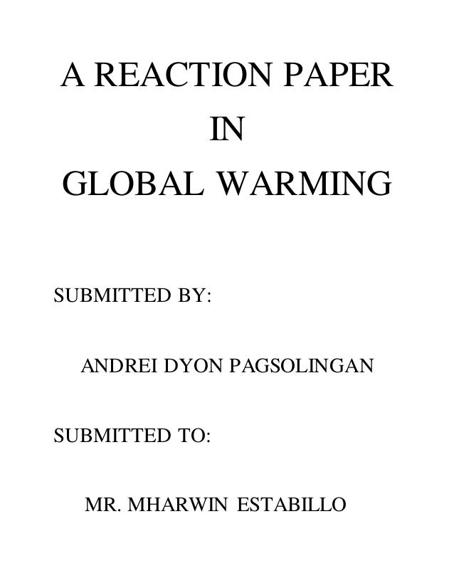 reaction paper about global warming essays Essay on global warming: meaning, causes, effects, impact and prevention of global warming category: environment, essays, paragraphs and articles by rahul kakkar.