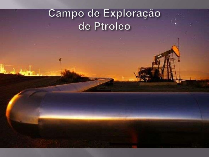 Campo de Exploraçãode Ptroleo<br />