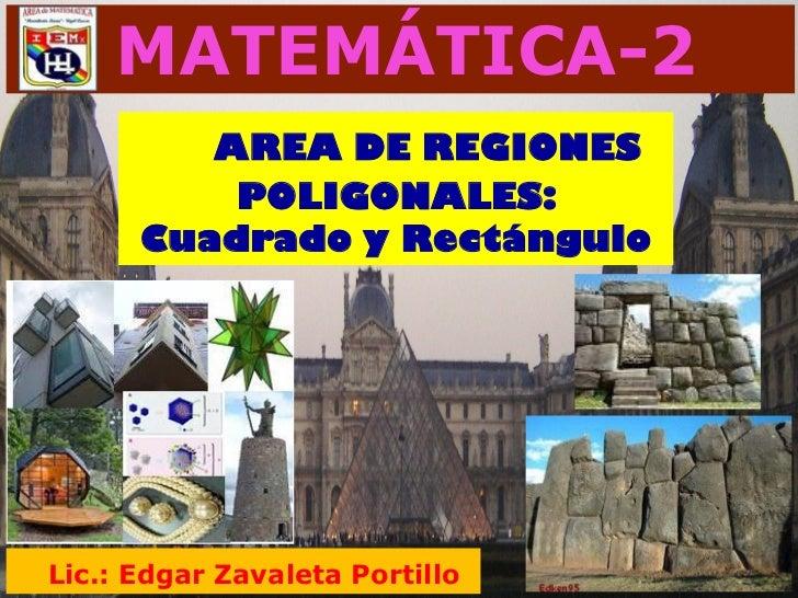 MATEMÁTICA-2          AREA DE REGIONES           POLIGONALES:       Cuadrado y Rectángulo                                 ...