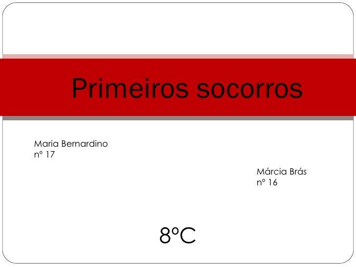 Primeiros socorros Maria Bernardino nº 17 Márcia Brás  nº 16 8ºC