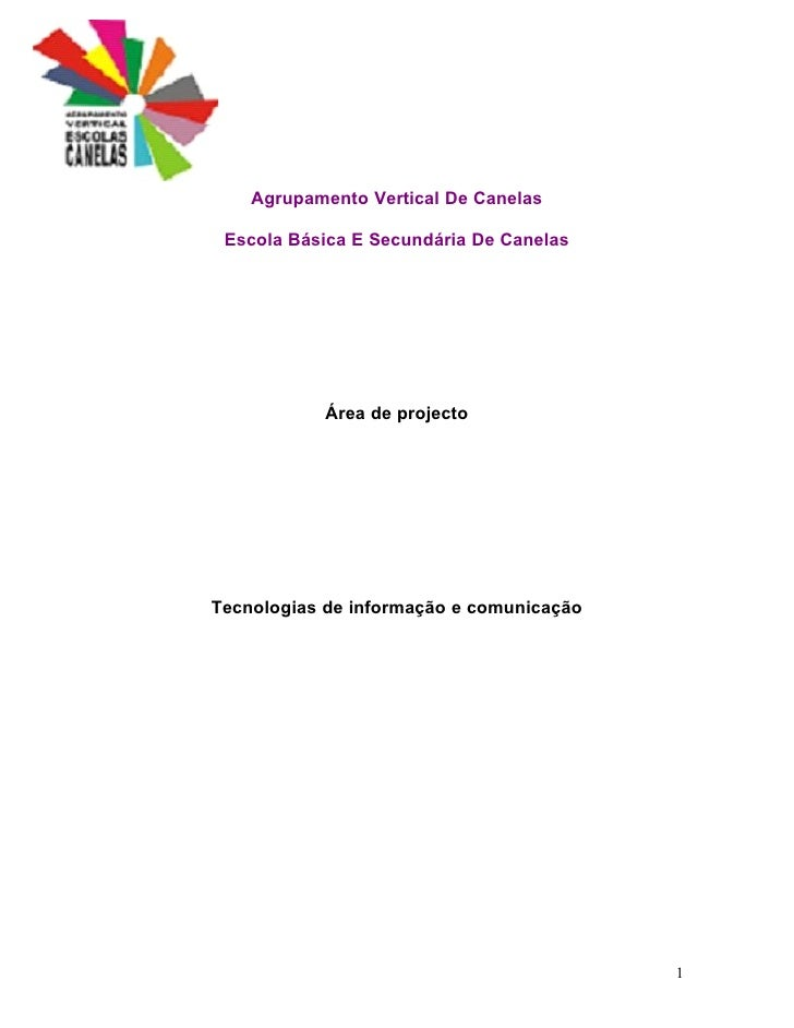 Agrupamento Vertical De Canelas   Escola Básica E Secundária De Canelas                Área de projecto     Tecnologias de...