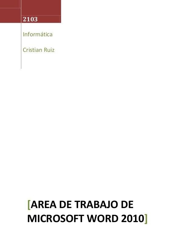 2103 Informática Cristian Ruiz  [AREA DE TRABAJO DE MICROSOFT WORD 2010]