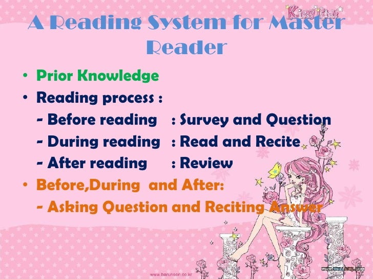 A Reading System for Master          Reader• Prior Knowledge• Reading process :  - Before reading : Survey and Question  -...