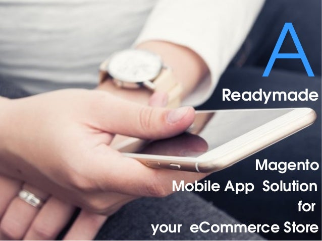 A for  Readymade Magento MobileAppSolution youreCommerceStore