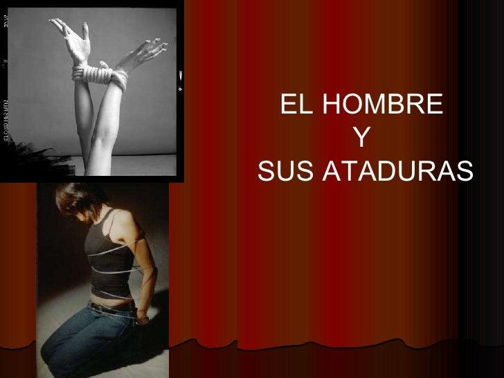 EL HOMBRE  Y  SUS ATADURAS