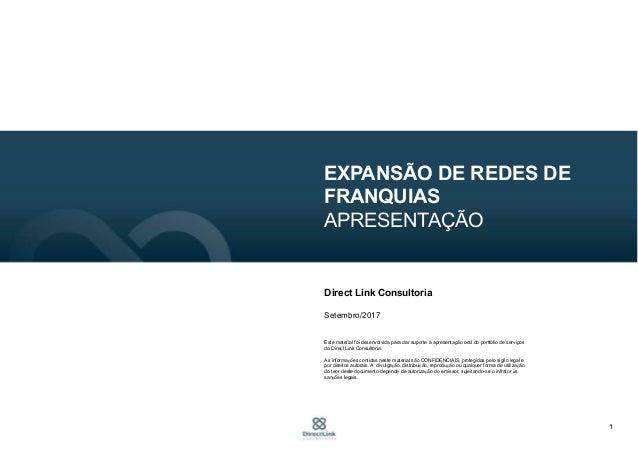 1 ESTRUTURAÇÃO DA ÁREA DE EXPANSÃO DE REDES FRANQUEADORAS APRESENTAÇÃO Direct Link Consultoria Fevereiro/2016 Este materia...