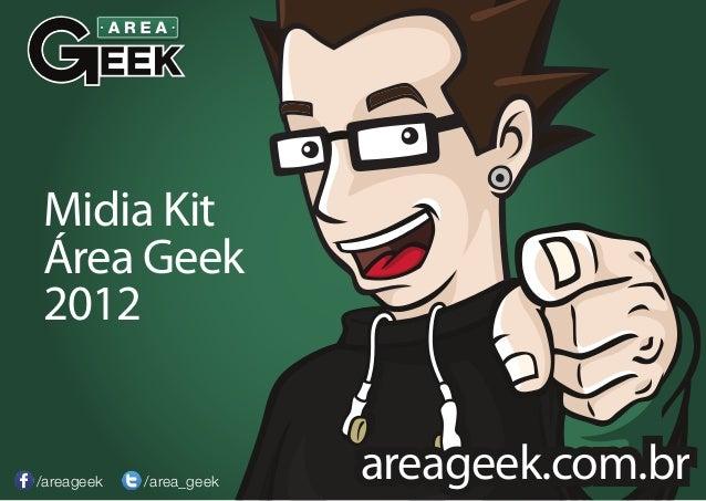 Midia KitÁrea Geek2012/areageek   /area_geek                         areageek.com.br