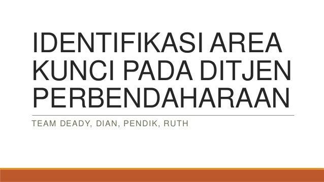IDENTIFIKASI AREA KUNCI PADA DITJEN PERBENDAHARAAN TEAM DEADY, DIAN, PENDIK, RUTH