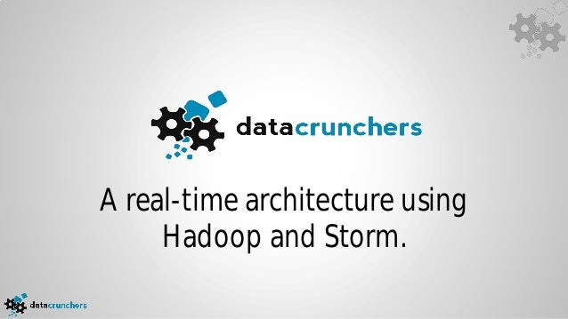 A real-time architecture using     Hadoop and Storm.