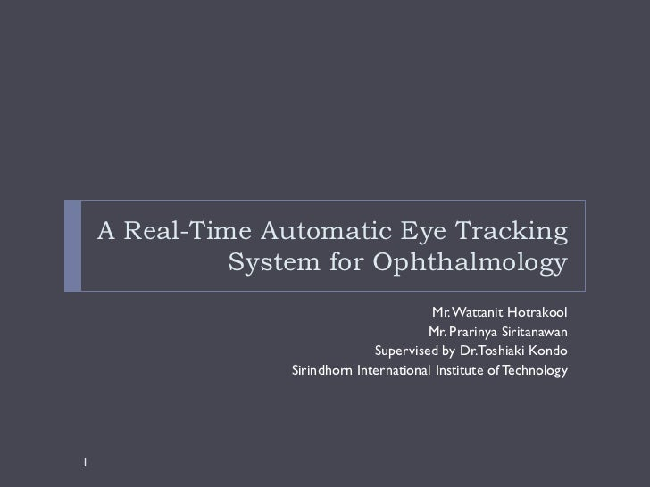 A Real-Time Automatic Eye Tracking              System for Ophthalmology                                          Mr. Watt...