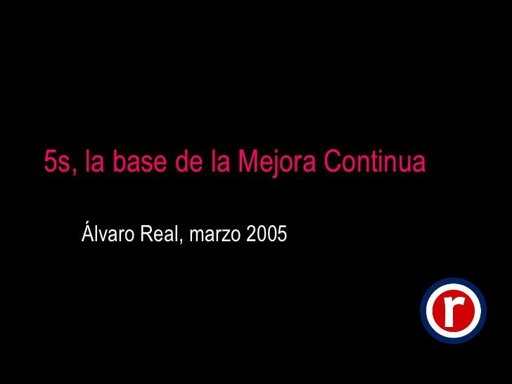 5s, la base de la Mejora Continua Álvaro Real, marzo 2005
