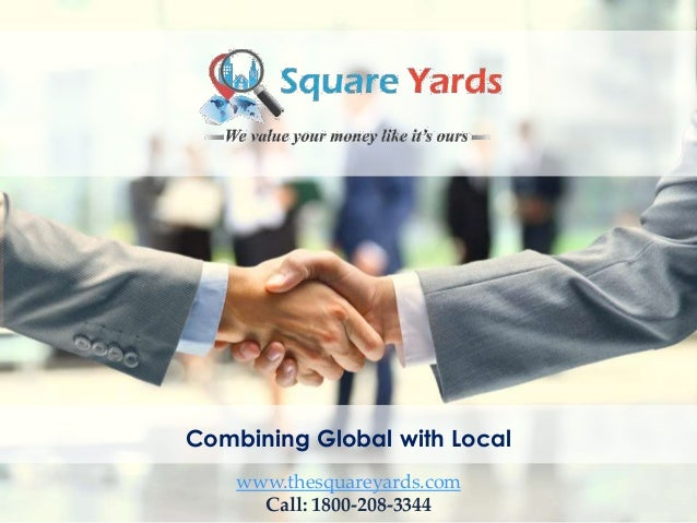 www.thesquareyards.com Call: 1800-208-3344 Combining Global with Local