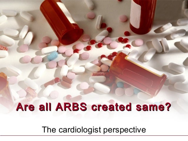 Are all ARBS created same?Are all ARBS created same? The cardiologist perspective
