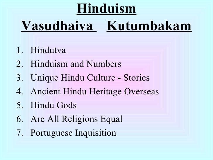 Hinduism Vasudhaiva  Kutumbakam <ul><li>Hindutva </li></ul><ul><li>Hinduism and Numbers </li></ul><ul><li>Unique Hindu Cul...