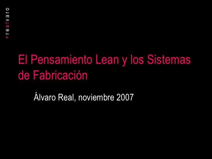 El Pensamiento Lean y los Sistemas de Fabricación Álvaro Real, noviembre 2007