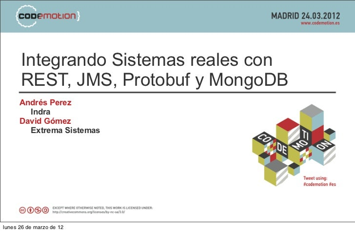 Integrando Sistemas reales con      REST, JMS, Protobuf y MongoDB      Andrés Perez        Indra      David Gómez        E...