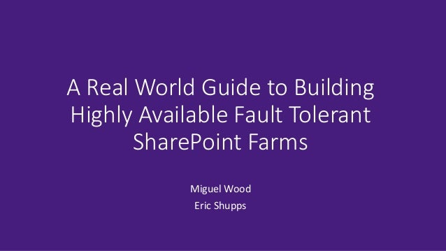 A Real World Guide to Building Highly Available Fault Tolerant SharePoint Farms  Miguel Wood  Eric Shupps