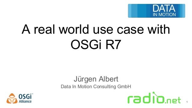 A real world use case with OSGi R7 Jürgen Albert Data In Motion Consulting GmbH 1