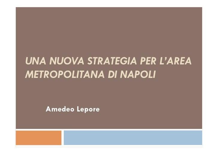 UNA NUOVA STRATEGIA PER L'AREAMETROPOLITANA DI NAPOLI   Amedeo Lepore