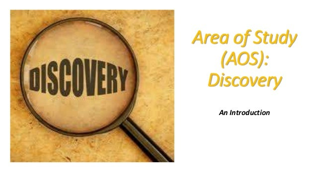 Area of Study (AOS): Discovery An Introduction