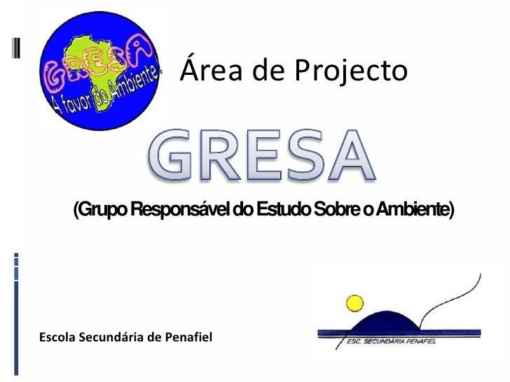 Área de Projecto<br />GRESA<br />(Grupo Responsável do Estudo Sobre o Ambiente)<br />Escola Secundária de Penafiel<br />