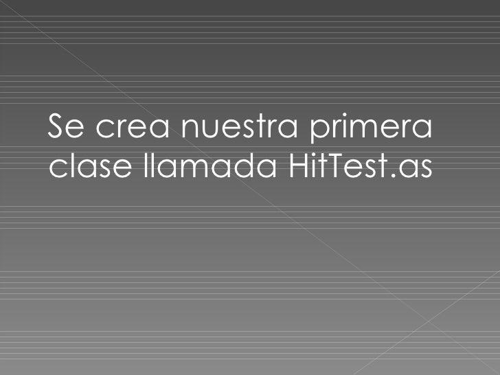 Se crea nuestra primera clase llamada HitTest.as