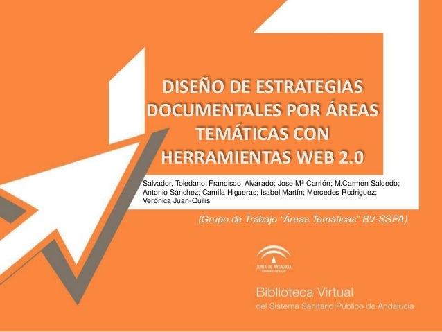"""DISEÑO DE ESTRATEGIAS DOCUMENTALES POR ÁREAS TEMÁTICAS CON HERRAMIENTAS WEB 2.0 (Grupo de Trabajo """"Áreas Temáticas"""" BV-SSP..."""