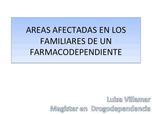 AREAS AFECTADAS EN LOS FAMILIARES DE UN FARMACODEPENDIENTE AREAS AFECTADAS EN LOS FAMILIARES DE UN FARMACODEPENDIENTE