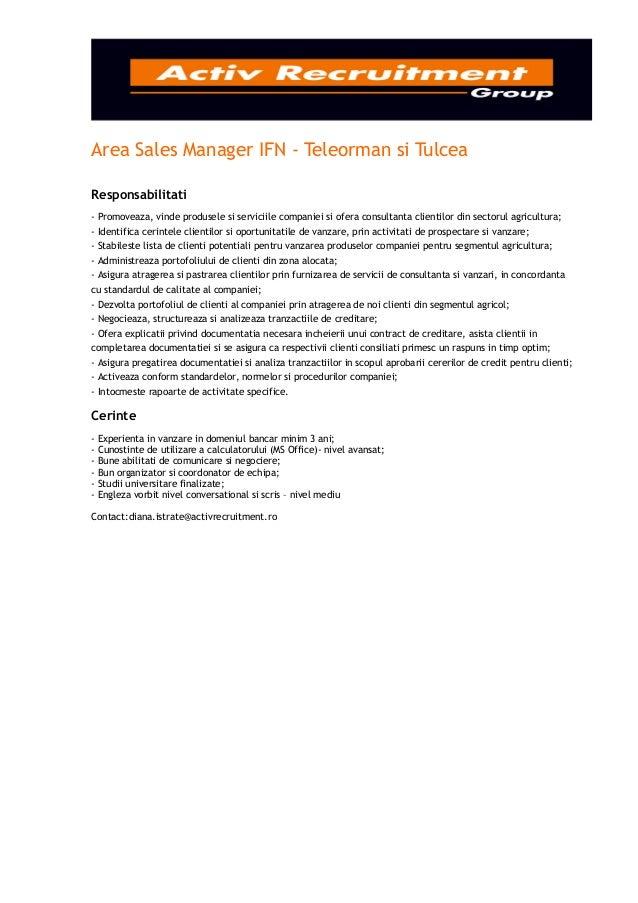 Area Sales Manager IFN - Teleorman si TulceaResponsabilitati- Promoveaza, vinde produsele si serviciile companiei si ofera...