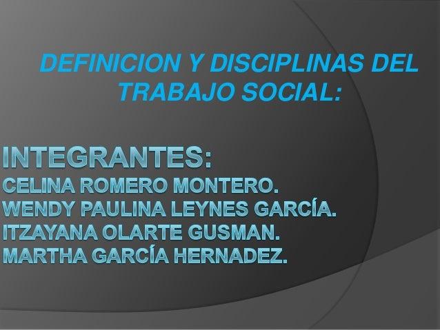 DEFINICION Y DISCIPLINAS DEL      TRABAJO SOCIAL: