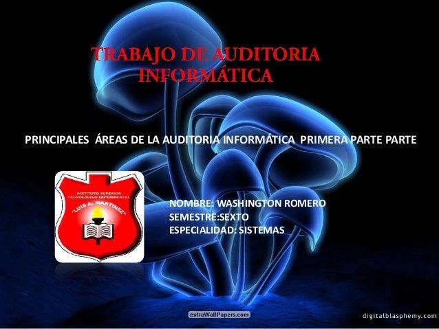 PRINCIPALES ÁREAS DE LA AUDITORIA INFORMÁTICA PRIMERA PARTE PARTE                       NOMBRE: WASHINGTON ROMERO         ...