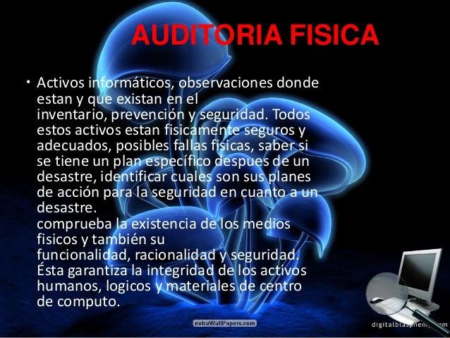 AUDITORIA FISICA Activos informáticos, observaciones donde  estan y que existan en el  inventario, prevención y seguridad...
