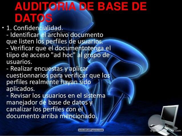 AUDITORIA DE BASE DE    DATOS 1. Confidencialidad.  - Identificar el archivo documento  que listen los perfiles de usuari...